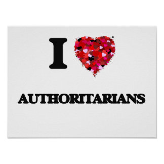 I Love Authoritarians Poster