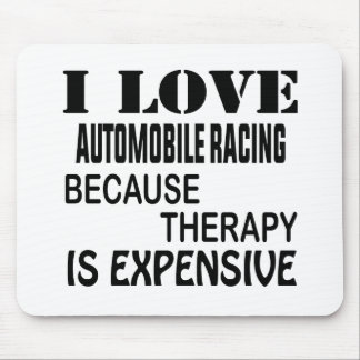 I Love Automobile Racing Because Therapy Is Expens Mouse Pad