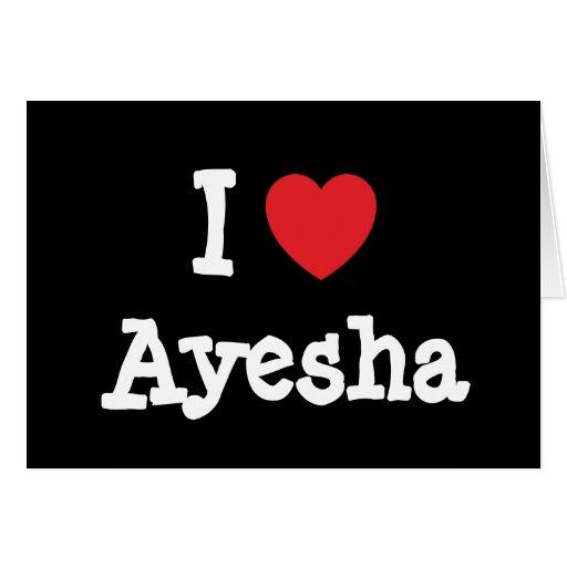 I love Ayesha heart T-Shirt Cards