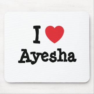 I love Ayesha heart T-Shirt Mouse Mat