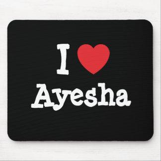 I love Ayesha heart T-Shirt Mouse Pad