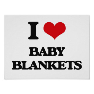 I Love Baby Blankets Poster