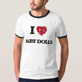 I love Baby Dolls T-shirt