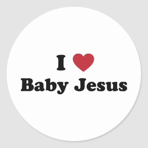 I love baby jesus round stickers
