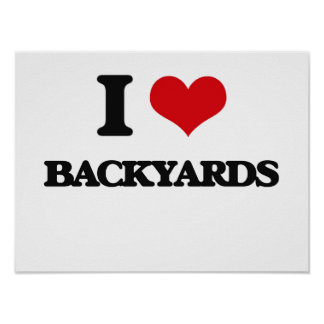 I Love Backyards Print