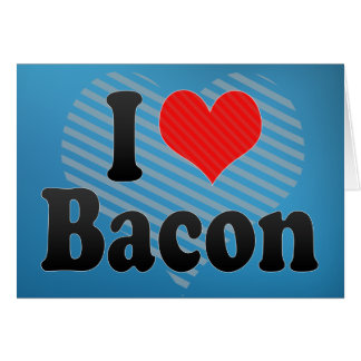 I Love Bacon Greeting Cards