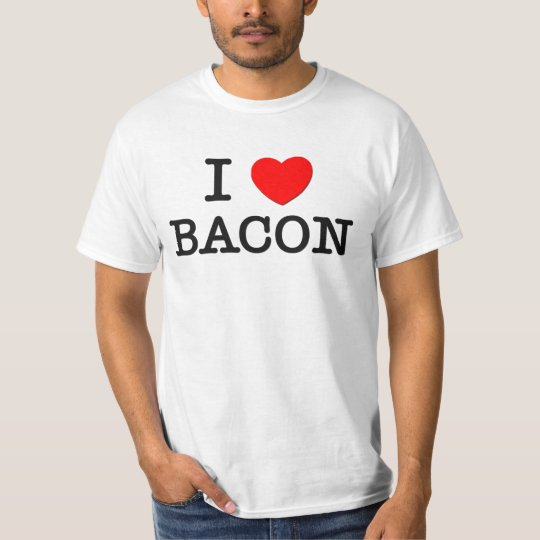 I Love BACON ( food ) T-Shirt
