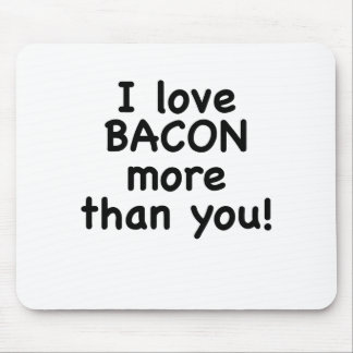 I Love Bacon More Than You Mouse Pad