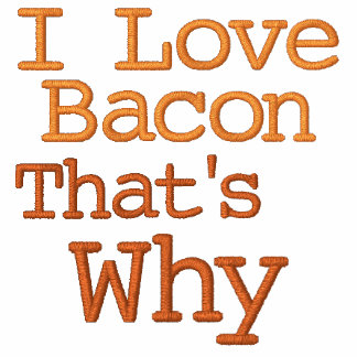 I Love Bacon That's Why