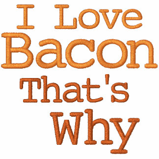 I Love Bacon That's Why Embroidered Shirts