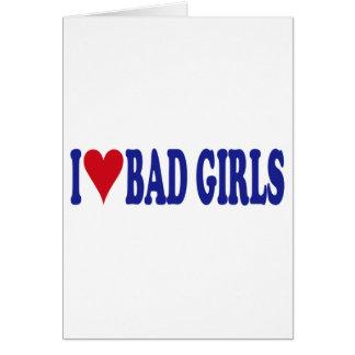 I Love Bad Girls Greeting Card