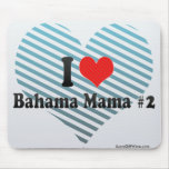 I Love Bahama Mama #2 Mouse Pad