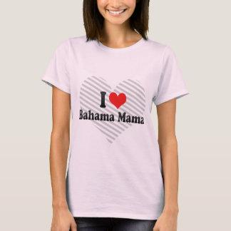 I Love Bahama Mama T-Shirt