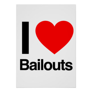 i love bailouts posters