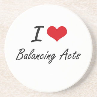I Love Balancing Acts Artistic Design Drink Coaster