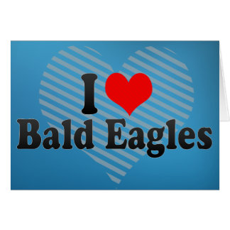 I Love Bald Eagles Greeting Card