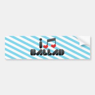 I Love Ballad Car Bumper Sticker
