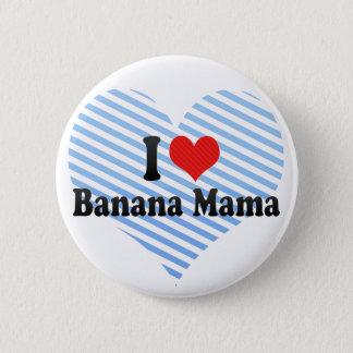 I Love Banana Mama Pinback Button
