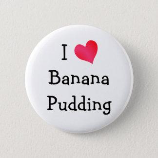 I Love Banana Pudding Pinback Button