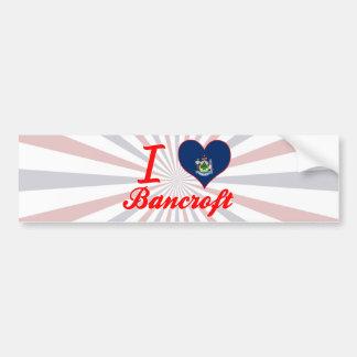 I Love Bancroft, Maine Car Bumper Sticker