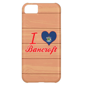 I Love Bancroft, Maine iPhone 5C Cases