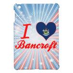 I Love Bancroft, Maine Case For The iPad Mini