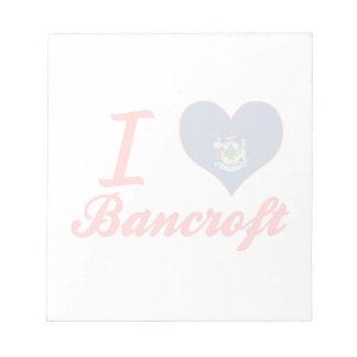 I Love Bancroft, Maine Memo Notepad