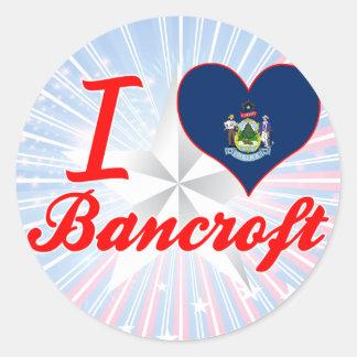 I Love Bancroft, Maine Classic Round Sticker