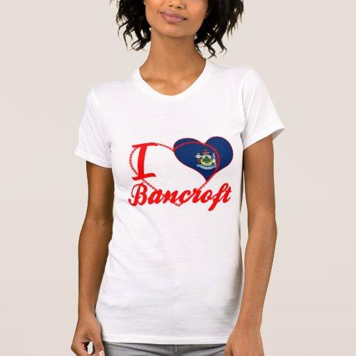 I Love Bancroft, Maine Tshirts