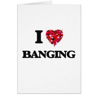 I Love Banging Greeting Card