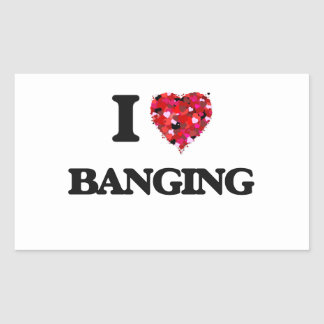 I Love Banging Rectangular Sticker