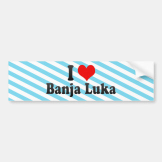 I Love Banja Luka, Bosnia and Herzegovina Car Bumper Sticker