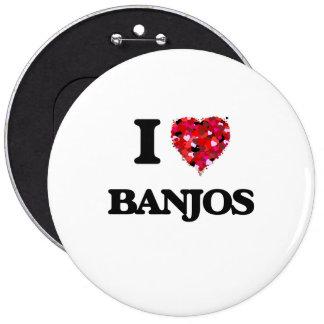 I Love Banjos 6 Inch Round Button