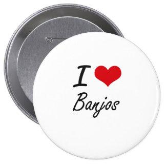 I Love Banjos Artistic Design 4 Inch Round Button
