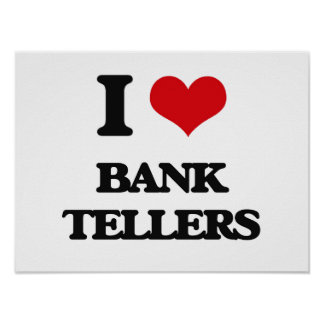 I Love Bank Tellers Posters