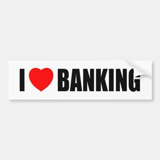 I Love Banking Car Bumper Sticker