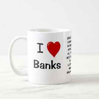 I Love Banks I Love Banks - Rude Reasons Why! Coffee Mug