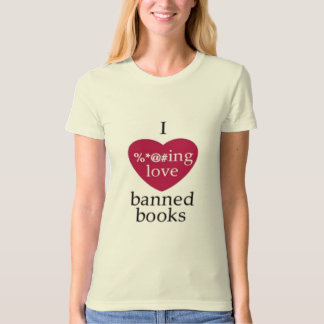 I love banned Books!! T-shirt