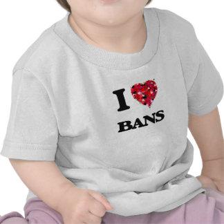 I Love Bans Tshirt