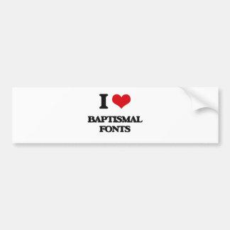 I Love Baptismal Fonts Bumper Stickers
