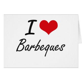 I Love Barbeques Artistic Design Greeting Card