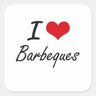 I Love Barbeques Artistic Design Square Sticker