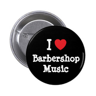 I love Barbershop Music heart custom personalized Pinback Buttons