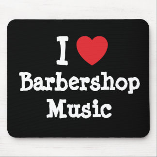 I love Barbershop Music heart custom personalized Mouse Pads