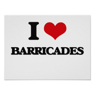 I Love Barricades Posters