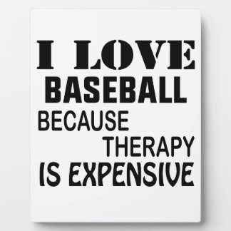 I Love baseball Because Therapy Is Expensive Plaque