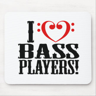 I Love Bass Players! Mouse Pads
