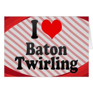 I love Baton Twirling Greeting Card