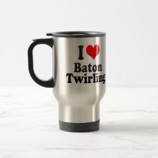 I love Baton Twirling Travel Mug