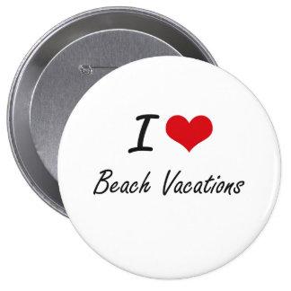 I Love Beach Vacations Artistic Design 4 Inch Round Button